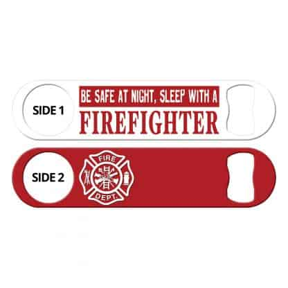 Be Safe At Night Sleep With a Firefighter Flat Speed Opener