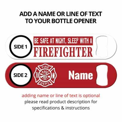 Be Safe At Night Sleep With a Firefighter Flat Speed Opener With Personalization