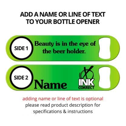 Beauty Is In The Eye Of The Beer Holder Flat Speed Opener With Personalization