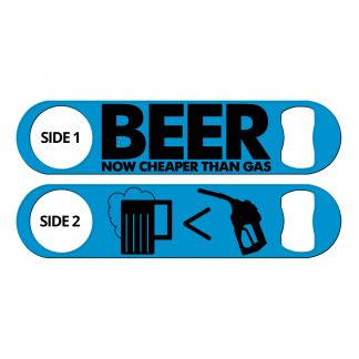 Beer Now Cheaper Than Gas Funny Flat Speed Opener
