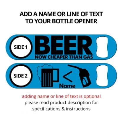 Beer Now Cheaper Than Gas Flat Speed Opener With Personalization