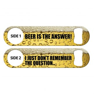 Beer Is The Answer Flat Speed Opener