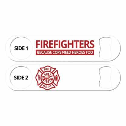Firefighters Because Cops Need Heroes Too Flat Speed Opener