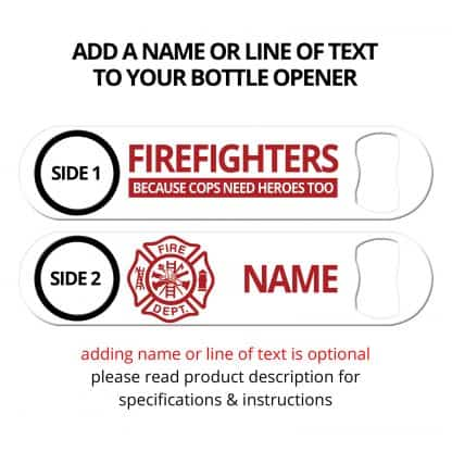 Firefighters Because Cops Need Heroes Too Flat Speed Opener With Personalization