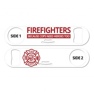Firefighters Because Cops Need Heroes Too Strainer Bottle Opener